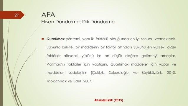  Quartimax yöntemi, yapı iki faktörlü olduğunda en iyi sonucu vermektedir. Bununla birlikte, bir maddenin bir faktör altı...