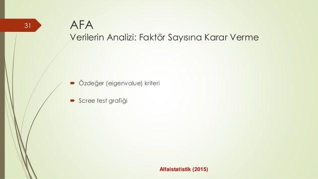 AFA Verilerin Analizi: Faktör Sayısına Karar Verme  Özdeğer (eigenvalue) kriteri  Scree test grafiği 31 Alfaistatistik (...