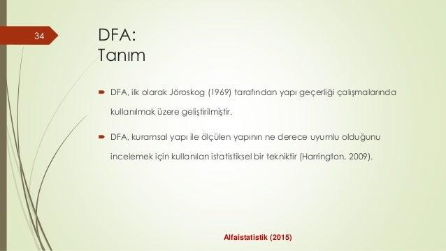 DFA: Tanım  DFA, ilk olarak Jöroskog (1969) tarafından yapı geçerliği çalışmalarında kullanılmak üzere geliştirilmiştir. ...