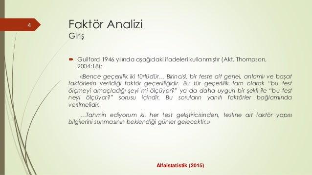 Faktör Analizi Giriş  Guilford 1946 yılında aşağıdaki ifadeleri kullanmıştır (Akt. Thompson, 2004:18): «Bence geçerlilik ...
