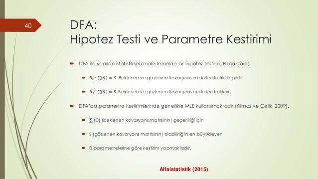 DFA: Hipotez Testi ve Parametre Kestirimi  DFA ile yapılan istatistiksel analiz temelde bir hipotez testidir. Buna göre; ...
