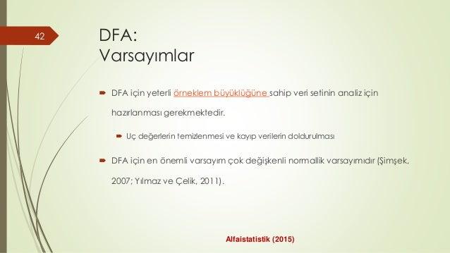 DFA: Varsayımlar  DFA için yeterli örneklem büyüklüğüne sahip veri setinin analiz için hazırlanması gerekmektedir.  Uç d...