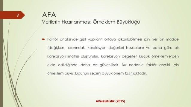 AFA Verilerin Hazırlanması: Örneklem Büyüklüğü  Faktör analizinde gizil yapıların ortaya çıkarılabilmesi için her bir mad...