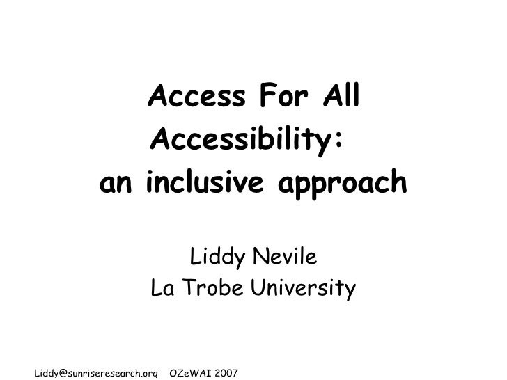 Access For All Accessibility:  an inclusive approach Liddy Nevile La Trobe University