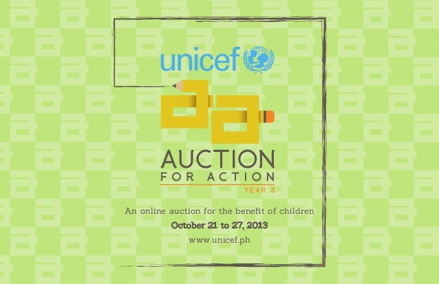 An online auction for the benefit of children October 21 to 27, 2013 www.unicef.ph