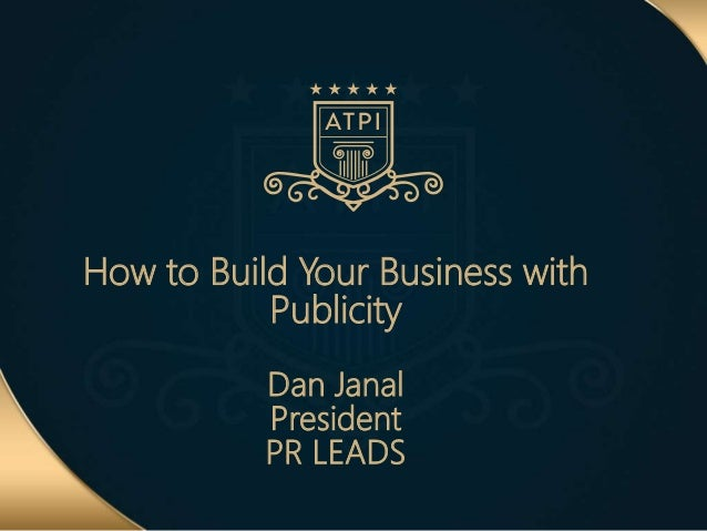 How to Build Your Business with Publicity Dan Janal President PR LEADS