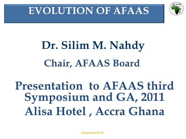 Dr. Silim M. Nahdy  Chair, AFAAS Board  Presentation  to  AFAAS third Symposium and GA, 2011 Alisa Hotel , Accra Ghana Sym...