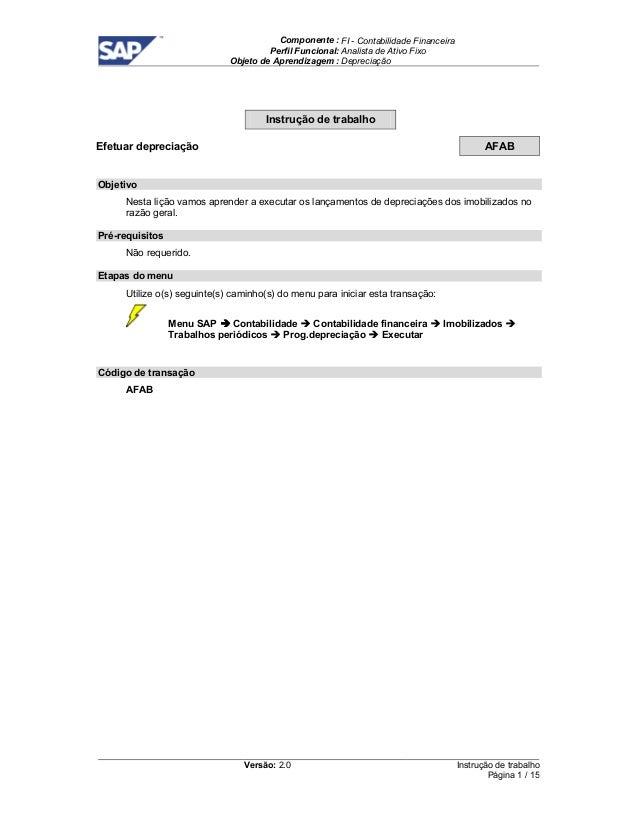 Componente : FI - Contabilidade Financeira  Perfil Funcional: Analista de Ativo Fixo  Objeto de Aprendizagem : Depreciação...
