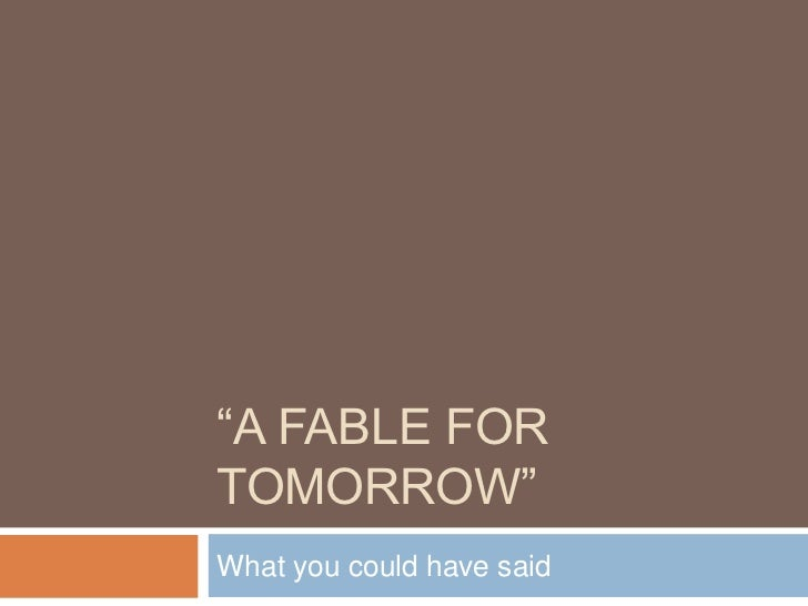 """A Fable for Tomorrow""<br />What you could have said<br />"