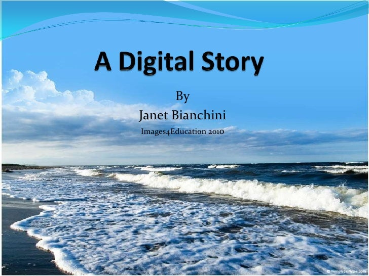 A Digital Story<br />By<br />Janet Bianchini<br />Images4Education 2010<br />