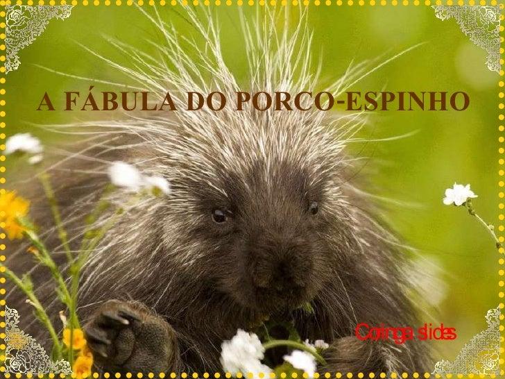 A FÁBULA DO PORCO-ESPINHO   Coringa  slides
