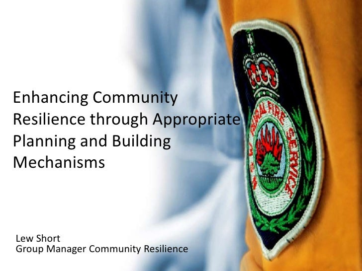 Enhancing Community Resilience through Appropriate Planning and Building Mechanisms<br />Lew Short<br />Group Manager Comm...