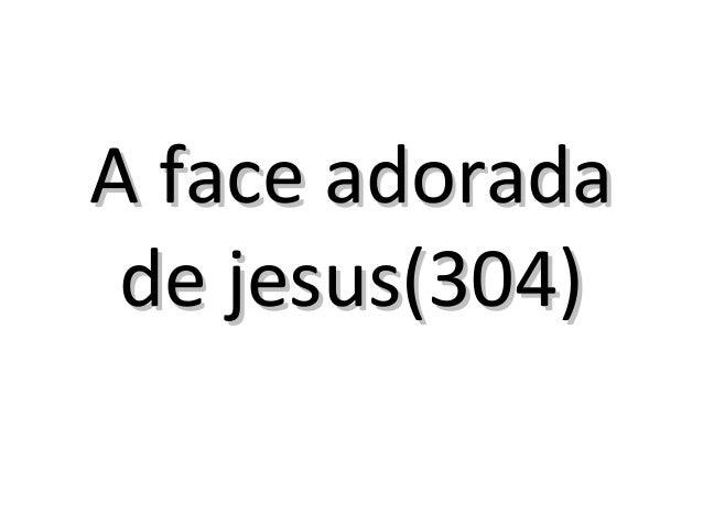 A face adoradaA face adorada de jesus(304)de jesus(304)