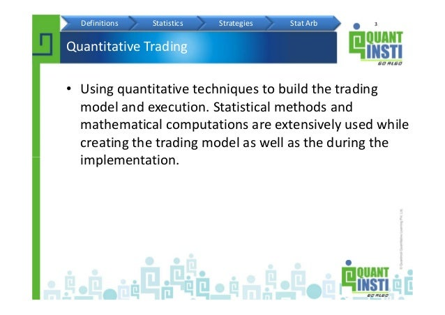 3 Quantitative Trading • Using quantitative techniques to build the trading model and execution. Statistical methods and m...