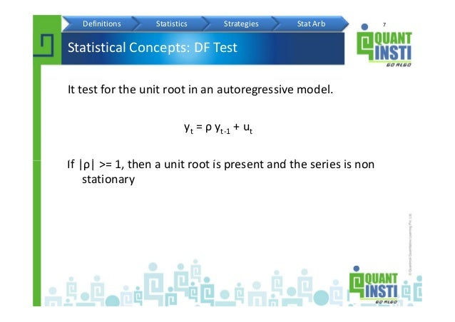 7 Statistical Concepts: DF Test It test for the unit root in an autoregressive model. yt = ρ yt-1 + ut If |ρ| >= 1, then a...