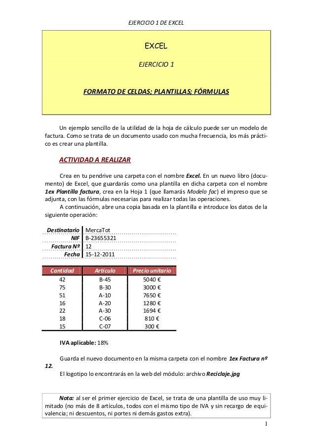 EJERCICIO 1 DE EXCEL 1 EXCEL EJERCICIO 1 FORMATO DE CELDAS; PLANTILLAS; FÓRMULAS Un ejemplo sencillo de la utilidad de la ...