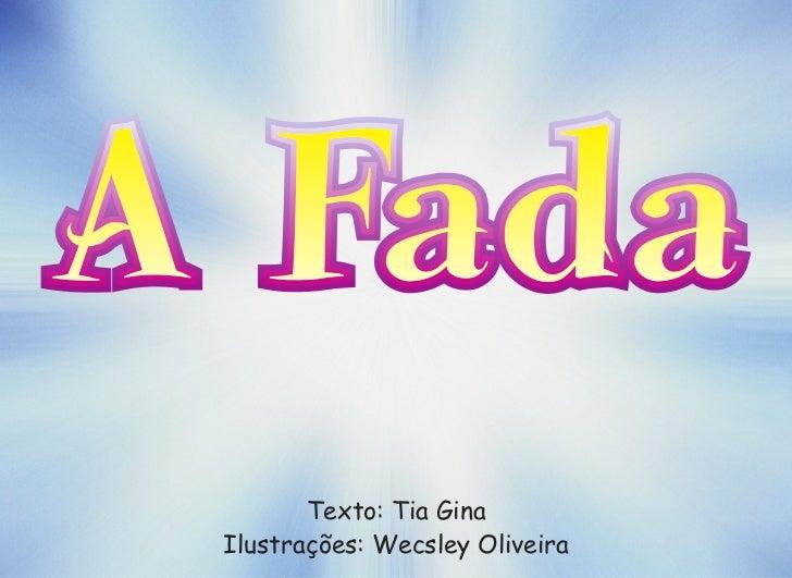 A Fada        Texto: Tia Gina Ilustrações: Wecsley Oliveira