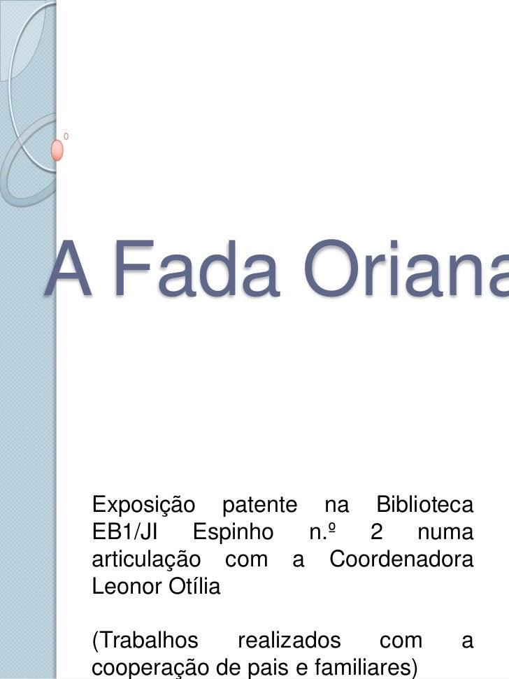 A Fada Oriana<br />Exposição patente na Biblioteca EB1/JI Espinho n.º 2 numa articulação com a Coordenadora Leonor Otília<...