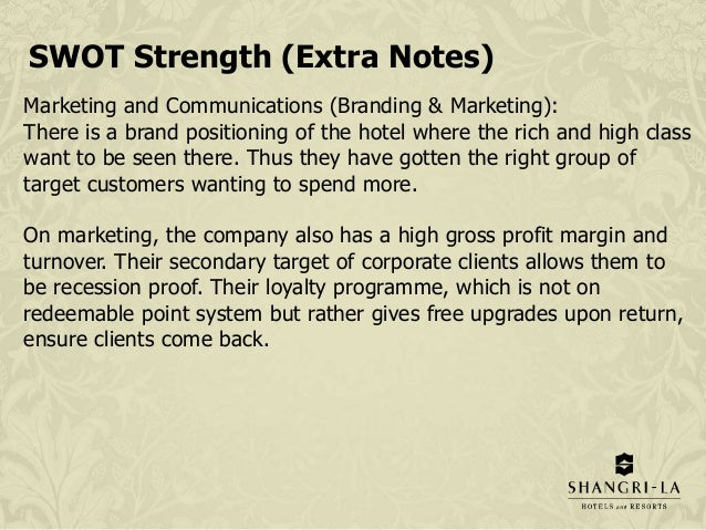 strengths and weaknesses of the customer service in shangri la hotel Business strategy project 1  the core competency can be the enlargement of service value to the customer and the  18 strengths shangri-la has a well.