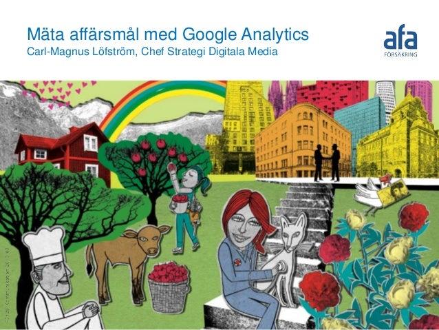Mäta affärsmål med Google AnalyticsCarl-Magnus Löfström, Chef Strategi Digitala Media