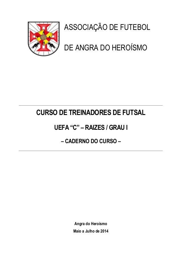 """ASSOCIAÇÃO DE FUTEBOL DE ANGRA DO HEROÍSMO CURSO DE TREINADORES DE FUTSAL UEFA """"C"""" – RAIZES / GRAU I – CADERNO DO CURSO – ..."""
