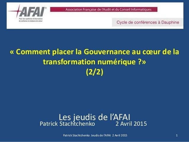 « Comment placer la Gouvernance au cœur de la transformation numérique ?» (2/2) Les jeudis de l'AFAI Patrick Stachtchenko ...