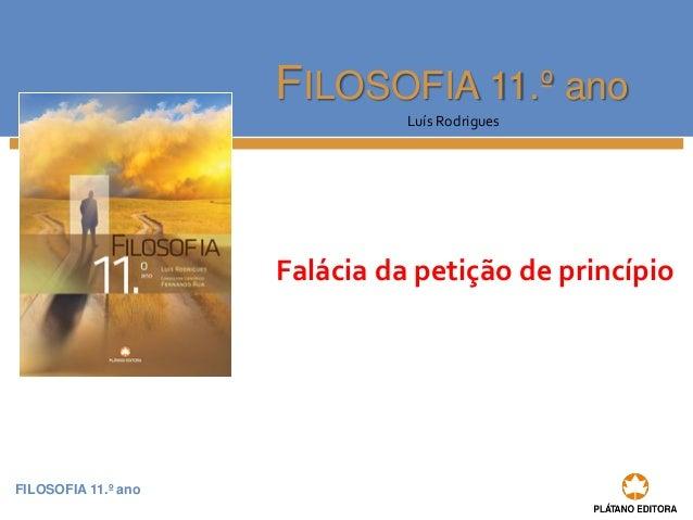 FILOSOFIA 11.º anoFILOSOFIA 11.º ano  Luís Rodrigues  Falácia da petição de princípio