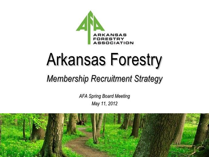 Arkansas ForestryMembership Recruitment Strategy        AFA Spring Board Meeting             May 11, 2012