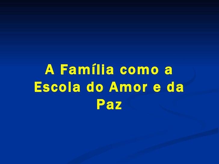 A Família como a Escola do Amor e da Paz