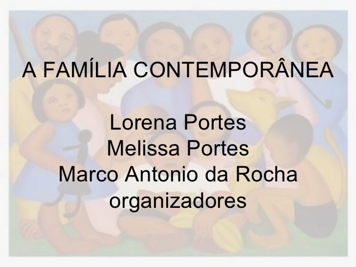 A FAMÍLIA CONTEMPORÂNEA      Lorena Portes      Melissa Portes  Marco Antonio da Rocha      organizadores