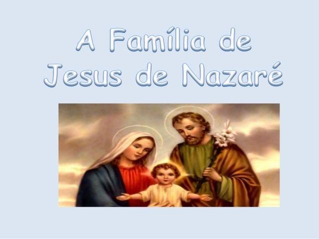  Introdução Quem é a família de Jesus? A Vida de Maria A Vida de José A Vida de Jesus Conclusão