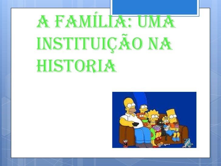 A família: umainstituição nahistoria
