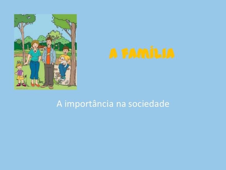 A famíliaA importância na sociedade