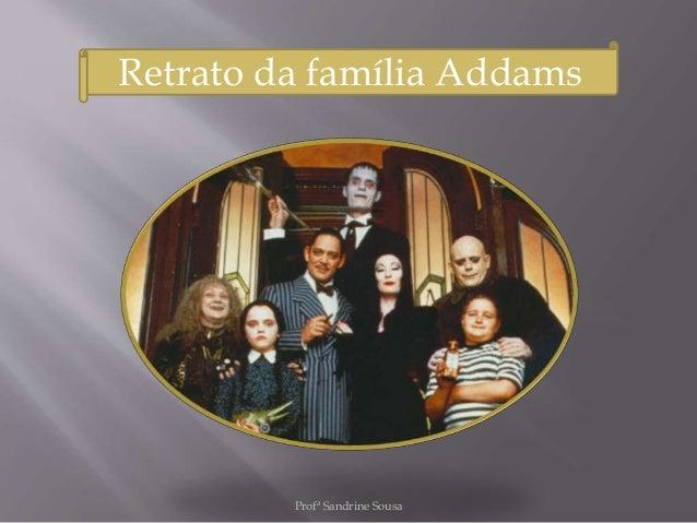 Retrato da família Addams Profª Sandrine Sousa