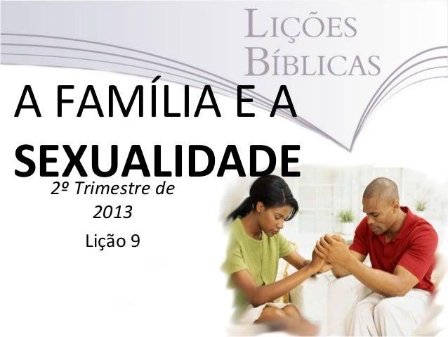 A FAMÍLIA E ASEXUALIDADE2º Trimestre de2013Lição 9