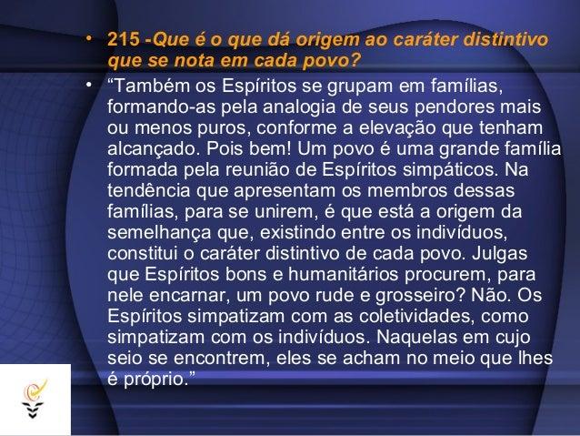 """• 215 -Que é o que dá origem ao caráter distintivo  que se nota em cada povo?• """"Também os Espíritos se grupam em famílias,..."""