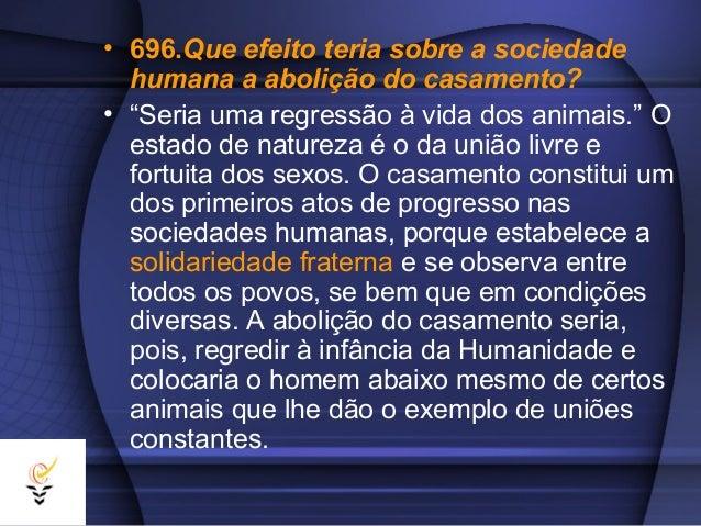 """• 696.Que efeito teria sobre a sociedade  humana a abolição do casamento?• """"Seria uma regressão à vida dos animais."""" O  es..."""
