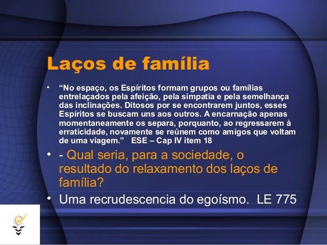 """Laços de família•   """"No espaço, os Espíritos formam grupos ou famílias    entrelaçados pela afeição, pela simpatia e pela ..."""