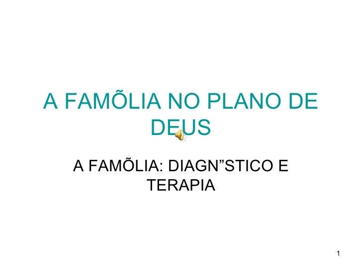 A FAMÍLIA NO PLANO DE DEUS A FAMÍLIA: DIAGNÓSTICO E TERAPIA