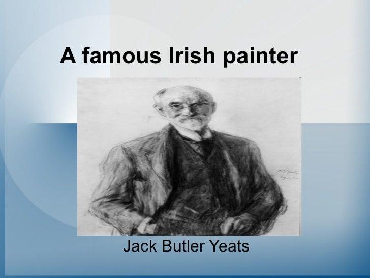 A famous Irish painter     Jack Butler Yeats