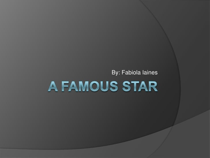 A famous star <br />By: Fabiola laines <br />