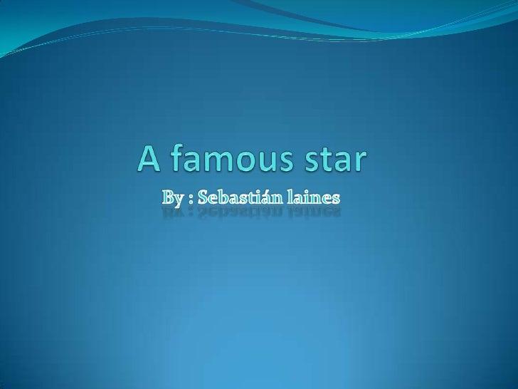 A famousstar <br />By : Sebastián laines <br />