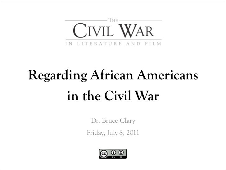 Regarding African Americans      in the Civil War          Dr. Bruce Clary         Friday, July 8, 2011