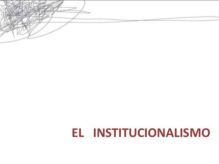 EL INSTITUCIONALISMO