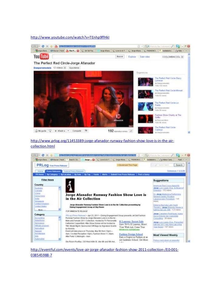 http://www.youtube.com/watch?v=TEnhp9ffHkI<br />http://www.prlog.org/11453389-jorge-afanador-runway-fashion-show-love-is-i...