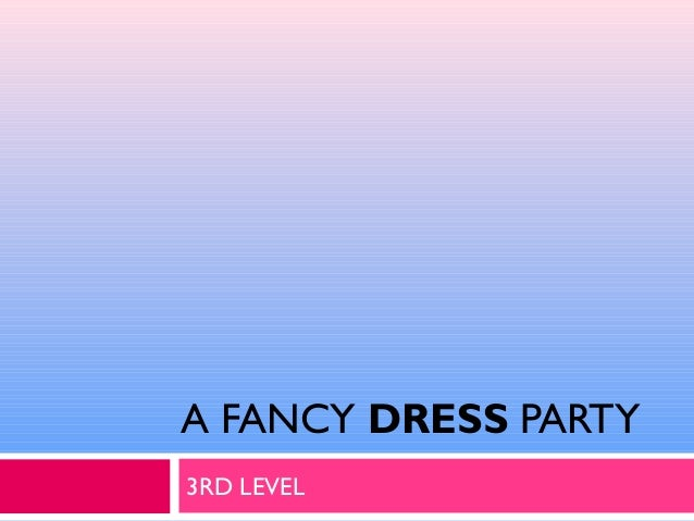 A FANCY DRESS PARTY3RD LEVEL