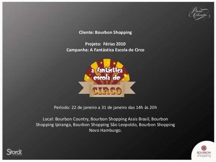Cliente: Bourbon Shopping<br />Projeto:  Férias 2010<br />Campanha: A Fantástica Escola de Circo<br />Período: 22 de janei...
