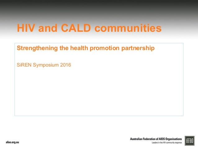HIV and CALD communities Strengthening the health promotion partnership SiREN Symposium 2016