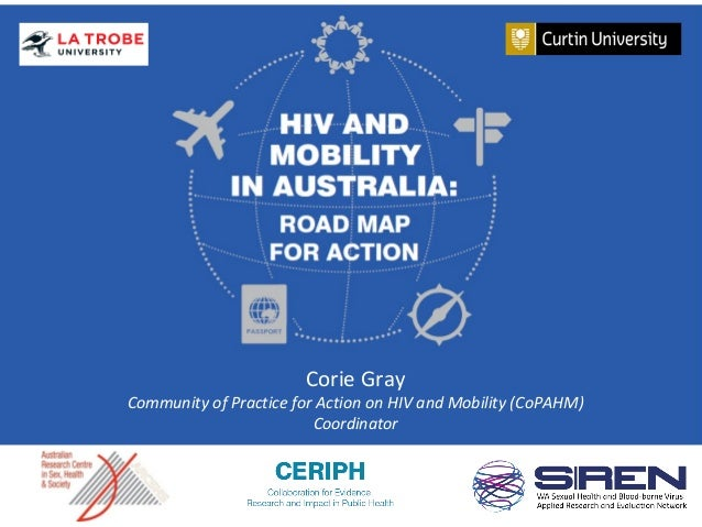 HIV and Mobility in Australia: Road Map for Action Gemma Crawford|Roanna Lobo 3 December 2014 Corie Gray Community of Prac...