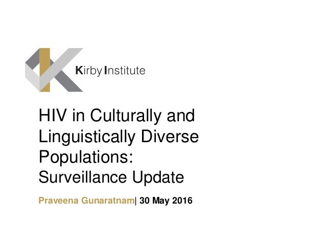 HIV in Culturally and Linguistically Diverse Populations: Surveillance Update Praveena Gunaratnam  30 May 2016